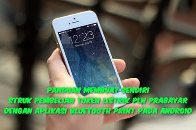 Panduan Membuat Sendiri Struk Pembelian Token Listrik PLN Prabayar Dengan Aplikasi Bluetooth Print Pada Android