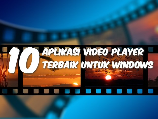 10 Aplikasi Video Player Terbaik Untuk Windows 10/8/7