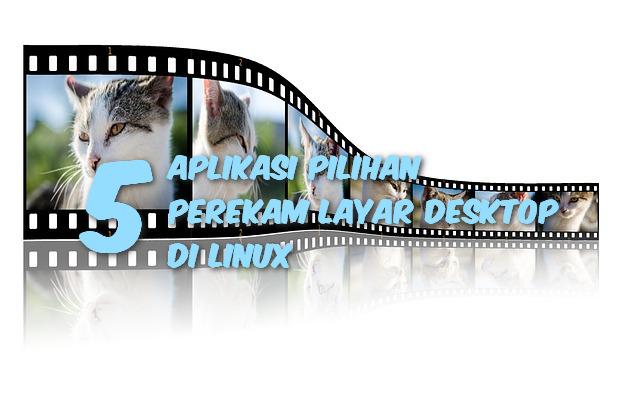 5 Aplikasi Pilihan Perekam Layar Desktop Di Linux