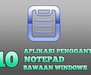10 Aplikasi Pengganti Notepad Bawaan Windows