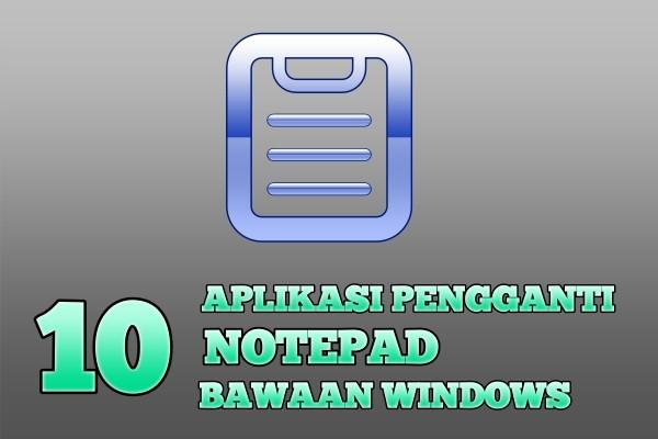 Aplikasi Pengganti Notepad