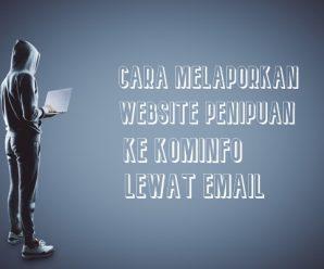 Cara Melaporkan Website Penipuan Ke KOMINFO Lewat Email